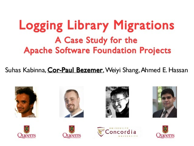 Logging Library MigrationsLogging Library Migrations Suhas Kabinna, Cor-Paul Bezemer,Weiyi Shang,Ahmed E. Hassan A Case St...