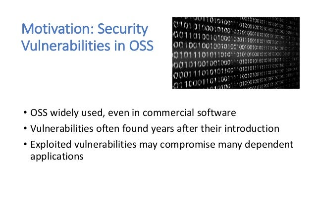 Motivation: Security Vulnerabilities in OSS • OSS widely used, even in commercial software • Vulnerabilities often found y...