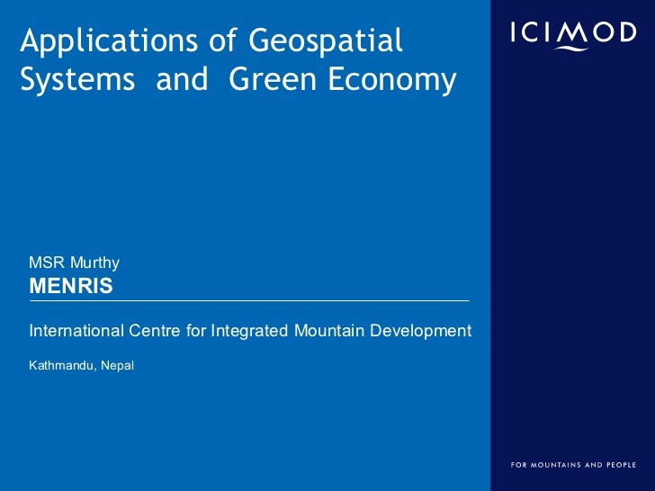 Applications of GeospatialSystems and Green EconomyMSR MurthyMENRISInternational Centre for Integrated Mountain Developmen...