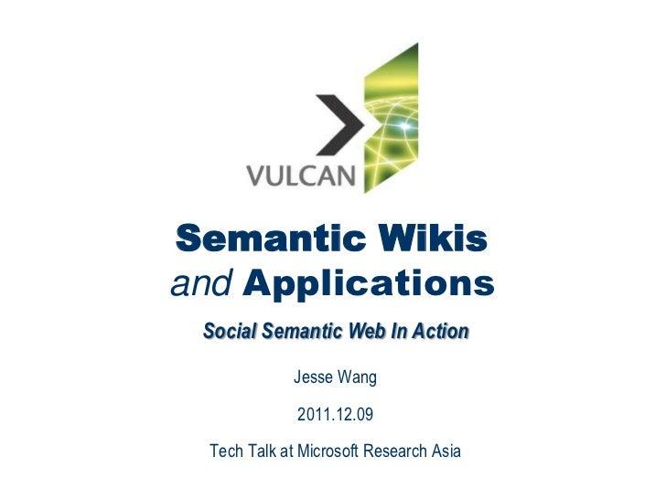 Semantic Wikisand Applications Social Semantic Web In Action              Jesse Wang              2011.12.09  Tech Talk at...