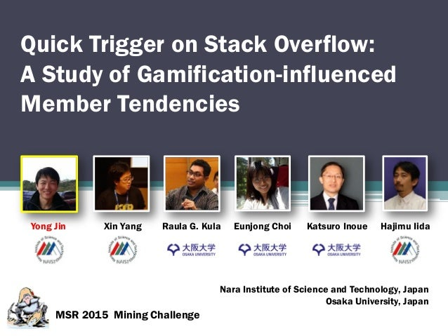 Quick Trigger on Stack Overflow: A Study of Gamification-influenced Member Tendencies MSR 2015 Mining Challenge Yong Jin X...