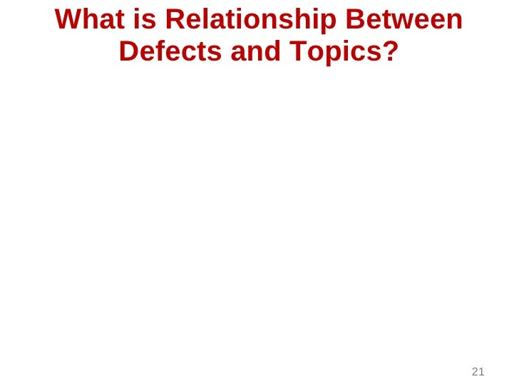 What is Relationship Between   Defects and Topics?                               21