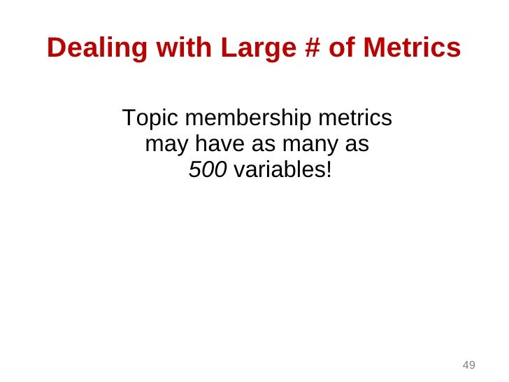 Dealing with Large # of Metrics     Topic membership metrics       may have as many as           500 variables!           ...