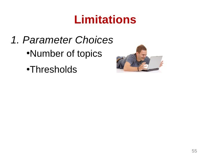Limitations1. Parameter Choices   •Number of topics   •Thresholds                           55
