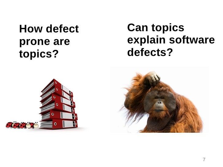 How defect   Can topicsprone are    explain softwaretopics?      defects?                          7