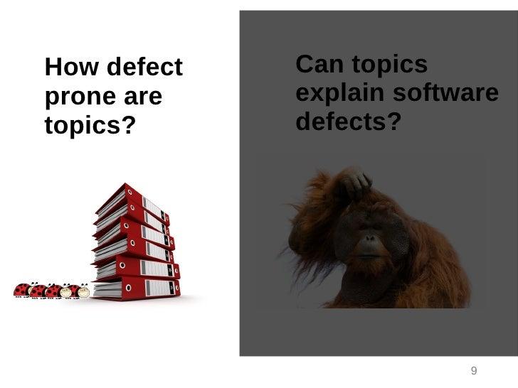 How defect   Can topicsprone are    explain softwaretopics?      defects?                          9