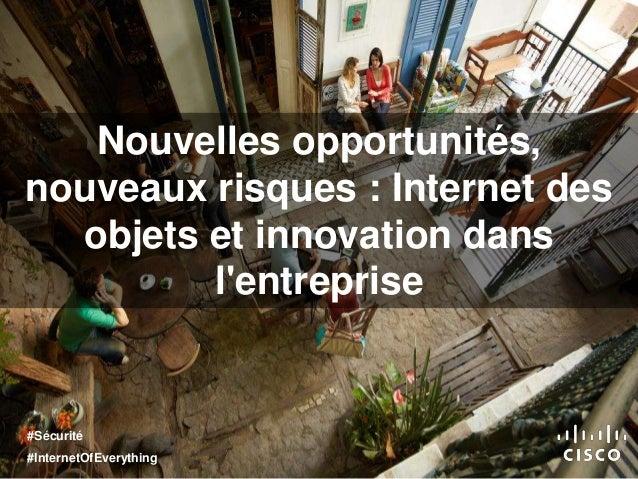 Nouvelles opportunités, nouveaux risques : Internet des objets et innovation dans l'entreprise #Sécurité #InternetOfEveryt...