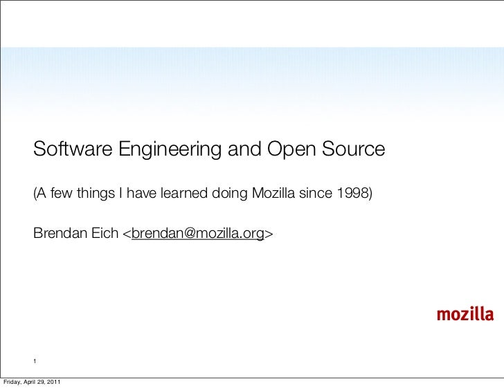 Software Engineering and Open Source           (A few things I have learned doing Mozilla since 1998)           Brendan Ei...
