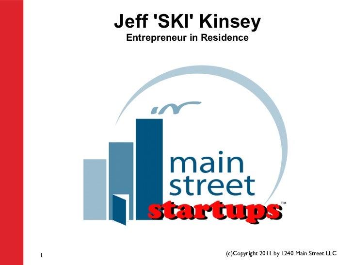 Jeff SKI Kinsey     Entrepreneur in Residence1                        (c)Copyright 2011 by 1240 Main Street LLC