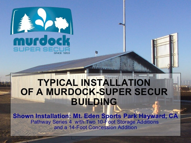TYPICAL INSTALLATION  OF A MURDOCK-SUPER SECUR           BUILDINGShown Installation: Mt. Eden Sports Park Hayward, CA     ...