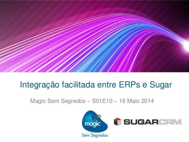 Integração facilitada entre ERPs e Sugar Magic Sem Segredos – S01E10 – 16 Maio 2014