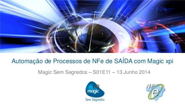 Automação de Processos de NFe de SAÍDA com Magic xpi Magic Sem Segredos – S01E11 – 13 Junho 2014
