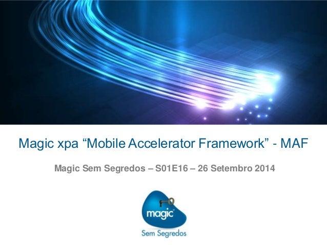 "Magic xpa ""Mobile Accelerator Framework"" - MAF Magic Sem Segredos – S01E16 – 26 Setembro 2014"