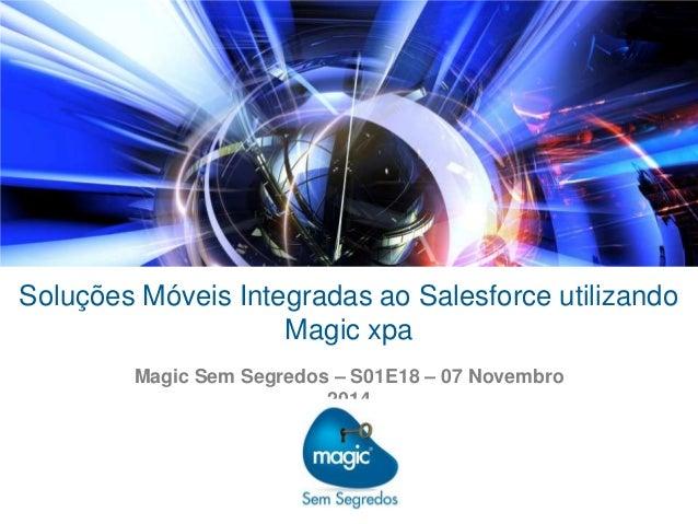 Soluções Móveis Integradas ao Salesforce utilizando  Magic xpa  Magic Sem Segredos – S01E18 – 07 Novembro  2014