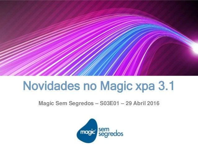 Novidades no Magic xpa 3.1 Magic Sem Segredos – S03E01 – 29 Abril 2016