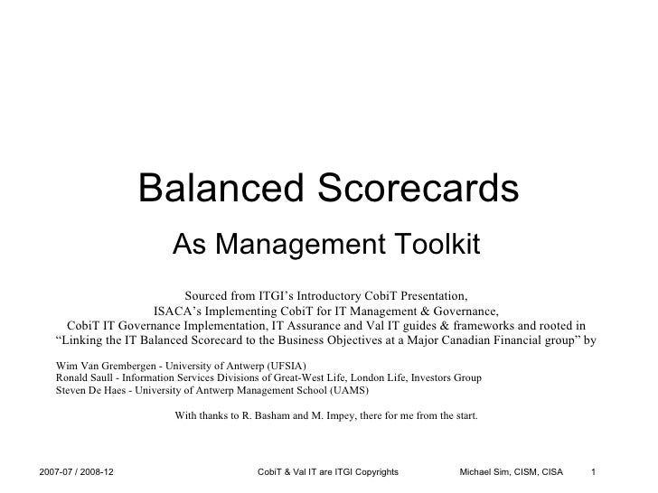 Balanced Scorecards As Management Toolkit Sourced from ITGI's Introductory CobiT Presentation, ISACA's Implementing CobiT ...