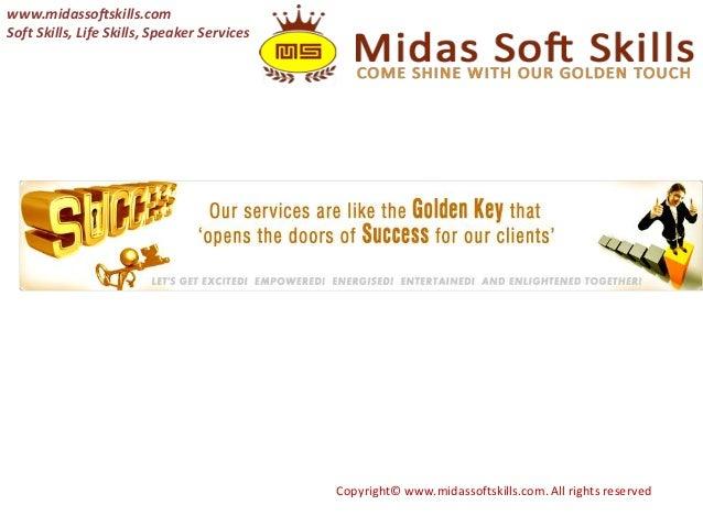 www.midassoftskills.comSoft Skills, Life Skills, Speaker Services                                             Copyright© w...