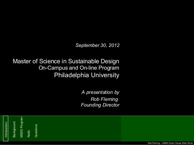 September 30, 2012  Master of Science in Sustainable Design On-Campus and On-line Program  Philadelphia University  Questi...