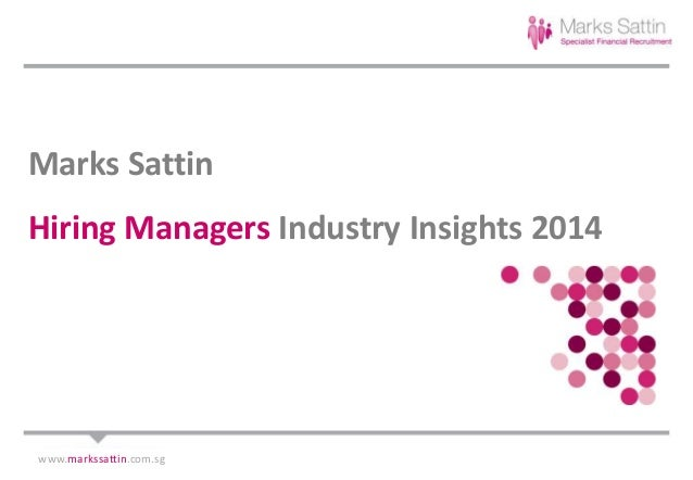 Marks Sattin Hiring Managers Industry Insights 2014 www.markssattin.com.sg