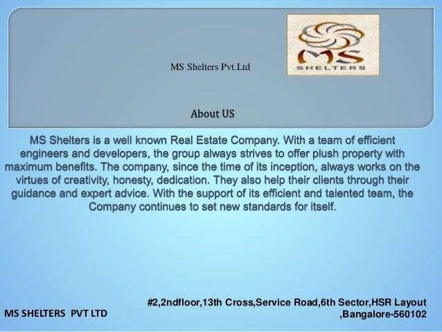 #2,2ndfloor,13th Cross,Service Road,6th Sector,HSR Layout ,Bangalore-560102MS SHELTERS PVT LTD MS Shelters Pvt.Ltd