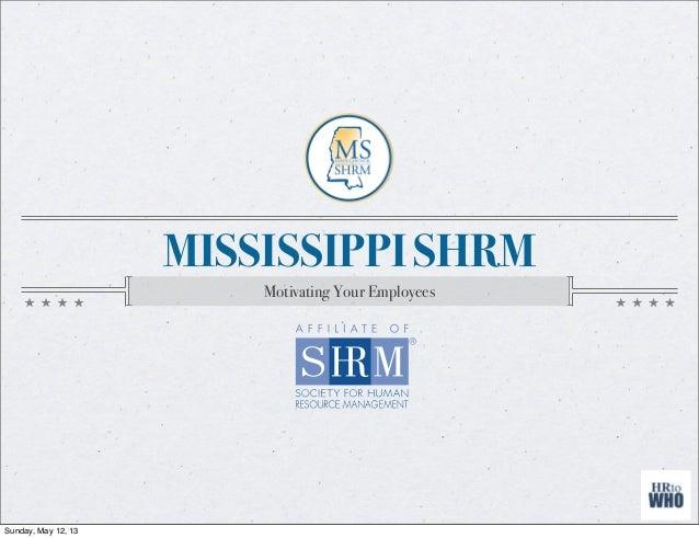 MISSISSIPPI SHRMMotivating Your EmployeesSunday, May 12, 13