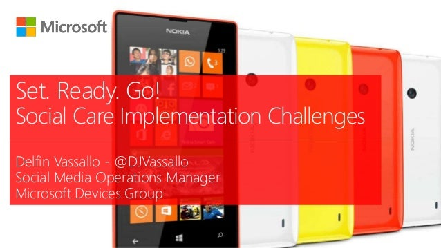 Delfin Vassallo - @DJVassallo Social Media Operations Manager Microsoft Devices Group Set. Ready. Go! Social Care Implemen...