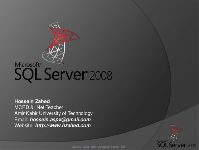 MSSQL 2008 - ©2012 Hossein Zahed - AUTHossein ZahedMCPD & .Net TeacherAmir Kabir University of TechnologyEmail: hossein.as...