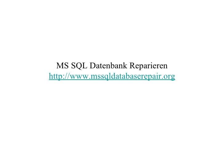 MS SQL Datenbank Reparieren http://www.mssqldatabaserepair.org