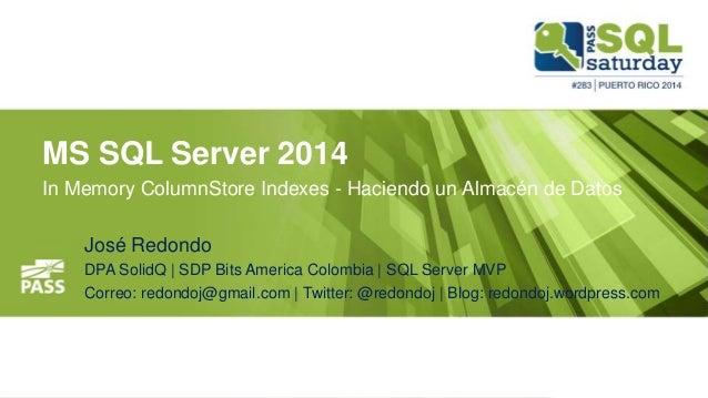 MS SQL Server 2014 In Memory ColumnStore Indexes - Haciendo un Almacén de Datos José Redondo DPA SolidQ | SDP Bits America...
