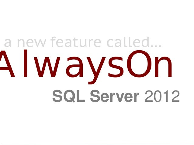 AlwaysOn SQL Server 2012 a new feature called…