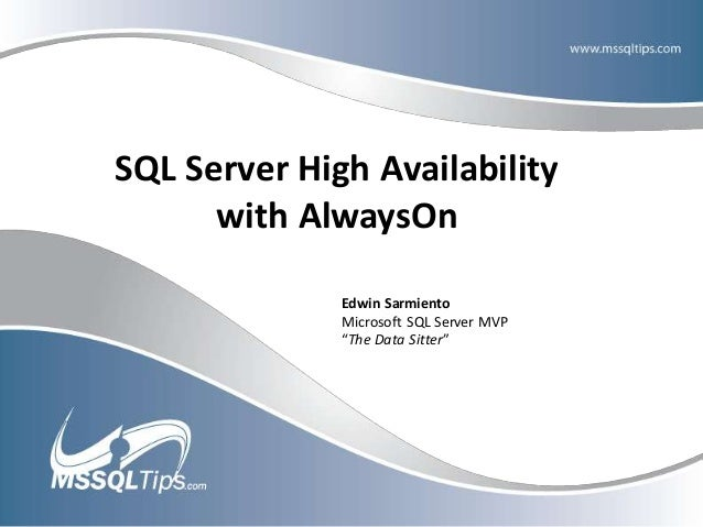 "SQL Server High Availability with AlwaysOn Edwin Sarmiento Microsoft SQL Server MVP ""The Data Sitter"""