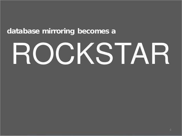 6 database mirroring becomes a ROCKSTAR