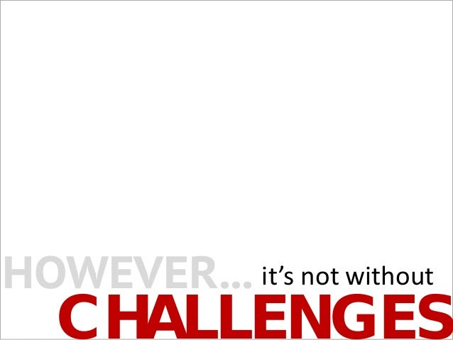 it's not without CHALLENGES HOWEVER...