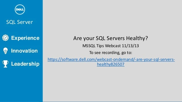 SQL Server Tools  SQL Server Experience Innovation Leadership  Are your SQL Servers Healthy? MSSQL Tips Webcast 11/13/13 T...