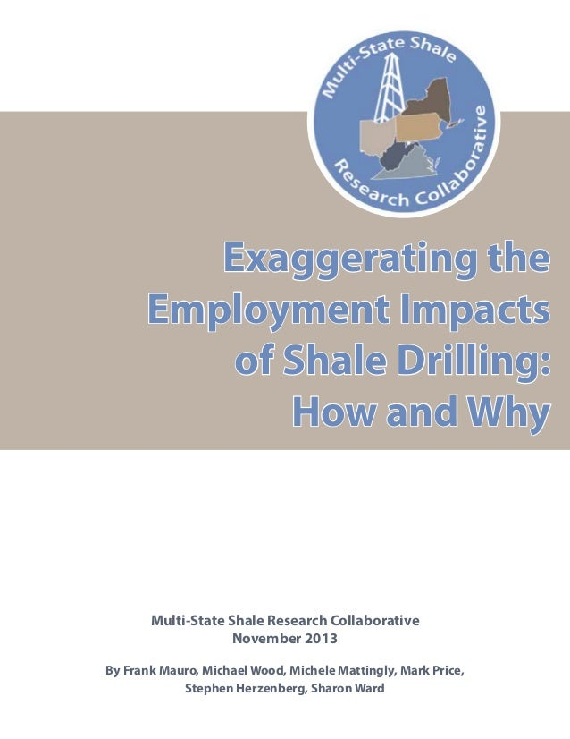 Exaggerating the Employment Impacts of Shale Drilling: How and Why  Multi-State Shale Research Collaborative November 2013...