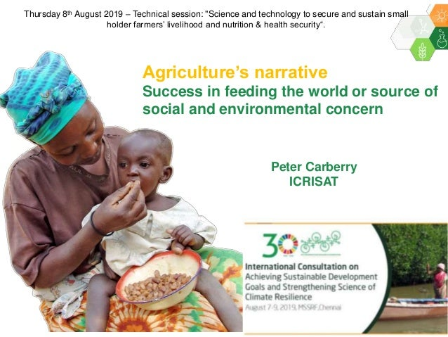 Peter Carberry ICRISAT Agriculture's narrative Success in feeding the world or source of social and environmental concern ...