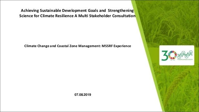 Climate Change and Coastal Zone Management: MSSRF Experience 07.08.2019 Achieving Sustainable Development Goals and Streng...