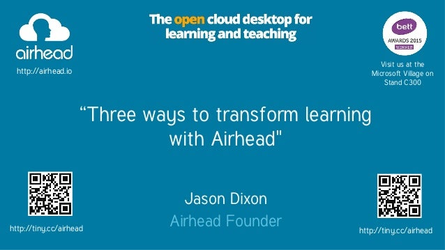 """Three ways to transform learning with Airhead"" Jason Dixon Airhead Founder Visit us at the Microsoft Village on Stand C30..."