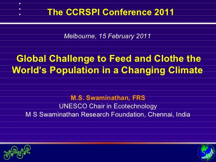 Melbourne, 15 February 2011 M.S. Swaminathan, FRS UNESCO Chair in Ecotechnology M S Swaminathan Research Foundation, Chenn...