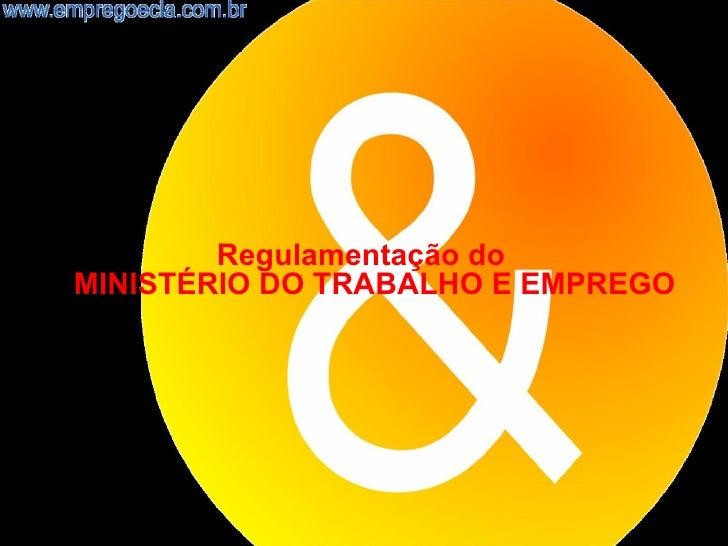 Regulamentação doMINISTÉRIO DO TRABALHO E EMPREGO                                   1