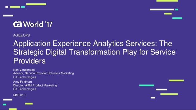 Application Experience Analytics Services: The Strategic Digital Transformation Play for Service Providers Ken Vanderweel ...