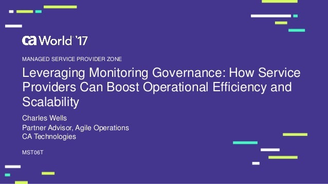 Leveraging Monitoring Governance: How Service Providers Can Boost Operational Efficiency and Scalability Charles Wells MST...