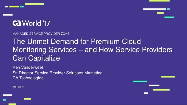 The Unmet Demand for Premium Cloud Monitoring Services – and How Service Providers Can Capitalize Ken Vanderweel MST07T MA...