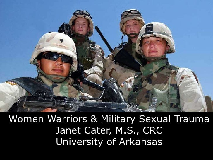 Women Warriors & Military Sexual Trauma<br />Janet Cater, M.S., CRC<br />University of Arkansas<br />