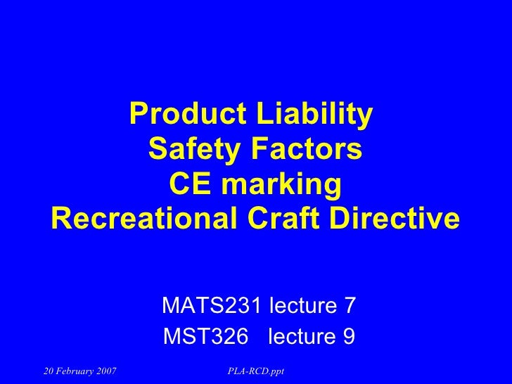 Product Liability  Safety Factors CE marking Recreational Craft Directive MATS231 lecture 7 MST326  lecture 9 20 February ...