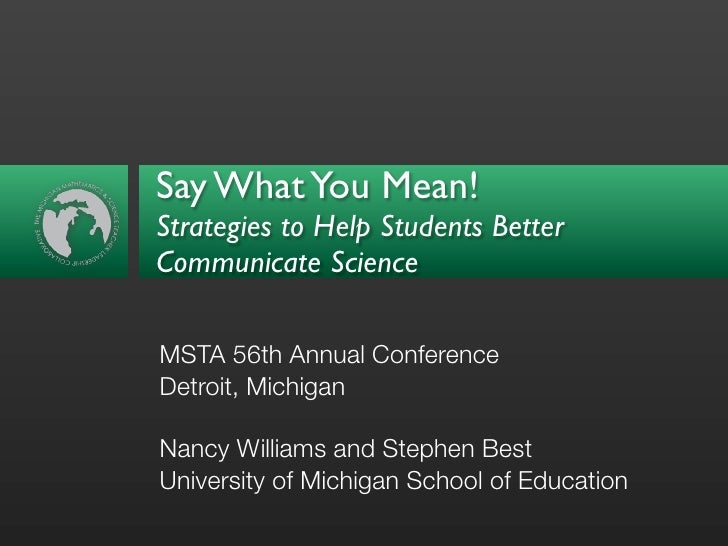 Say What You Mean! Strategies to Help Students Better Communicate Science  MSTA 56th Annual Conference Detroit, Michigan  ...