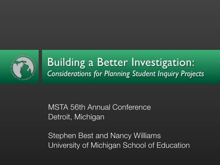 Building a Better Investigation: Considerations for Planning Student Inquiry Projects    MSTA 56th Annual Conference Detro...