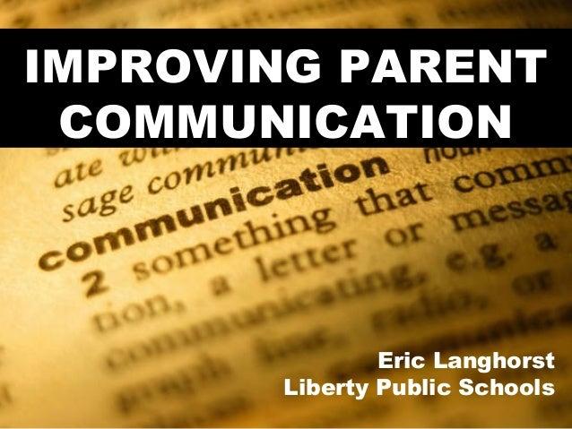 Eric Langhorst Liberty Public Schools IMPROVING PARENT COMMUNICATION