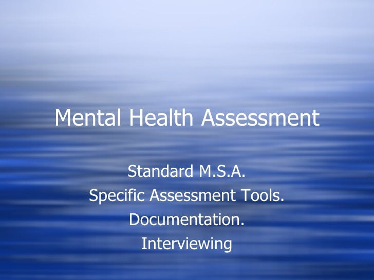 Mental Health Assessment Standard M.S.A. Specific Assessment Tools. Documentation. Interviewing