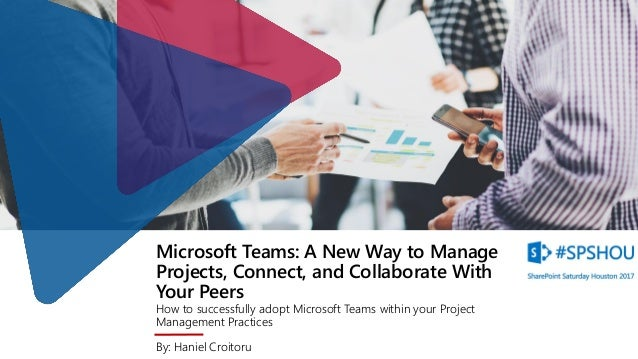 Microsoft Teams: A New Way to Manage Projects, Connect, and Collaborate With Your Peers How to successfully adopt Microsof...